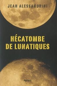 Jean Alessandrini - Hécatombe de lunatiques.