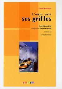 Jean Alessandrini et Pierre Le Borgne - L'ours sort ses griffes - CD Audio inclus, Niveau A2.