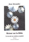 Jean Alexandre - Retour sur la Bible - Un travail, un combat, un plaisir.