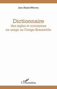Jean-Alexis Mfoutou - Dictionnaire des sigles et acronymes en usage au Congo-Brazzaville.