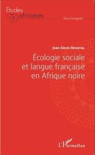 Jean-Alexis Mfoutou - Ecologie sociale et langue française en Afrique noire.