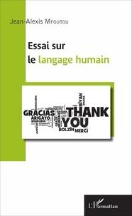 Jean-Alexis Mfoutou - Essai sur le langage humain.