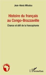 Jean-Alexis Mfoutou - Histoire du français au Congo-Brazzaville - Chance et défi de la francophonie.