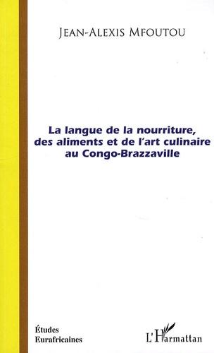 Jean-Alexis Mfoutou - La langue de la nourriture, des aliments et de l'art culinaire au Congo-Brazzaville.