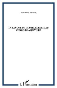 Jean-Alexis Mfoutou - La langue de la sorcellerie au Congo-Brazzaville.