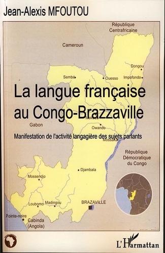 Jean-Alexis Mfoutou - La langue française au Congo-Brazzaville - Manifestation de l'activité langagière des sujets parlants.