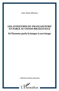 Jean-Alexis Mfoutou - Les antonymes du français écrit et parlé au Congo-Brazzaville - Et l'homme parla la langue à son image.