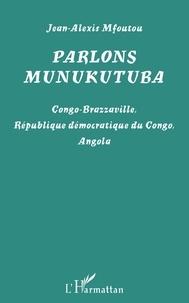 Jean-Alexis Mfoutou - Parlons munukutuba - Congo-Brazzaville, République démocratique du Congo, Angola.