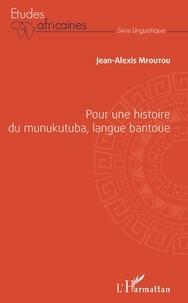 Jean-Alexis Mfoutou - Pour une histoire du munukutuba, langue bantoue.