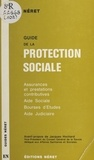 Jean-Alexis Néret - Guide de la protection sociale : assurances et prestations contributives, aide sociale, bourses d'études, aide judiciaire.