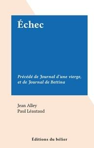 Jean Alley et Paul Léautaud - Échec - Précédé de Journal d'une vierge, et de Journal de Bettina.