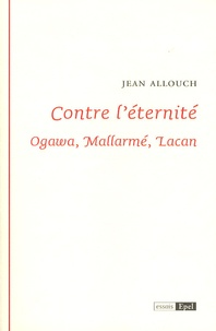Jean Allouch - Contre l'éternité - Ogawa, Mallarmé, Lacan.