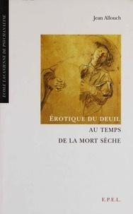 Jean Allouch - Erotique du deuil au temps de la mort sèche.