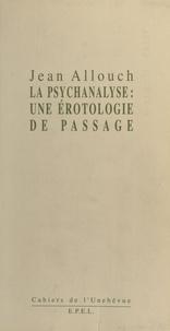 Jean Allouch - Érotologie analytique Tome 1 - La psychanalyse, une érotologie de passage.