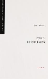 Jean Allouch - Freud, et puis Lacan.