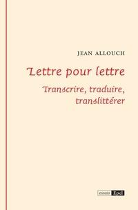 Jean Allouch - Lettre pour lettre - Transcrire, traduire, translittérer.