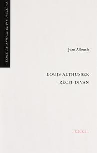 Jean Allouch - Louis Althusser, récit divan.