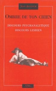 Jean Allouch - Ombre de ton chien - Discours psychanalytique, discours lesbien.