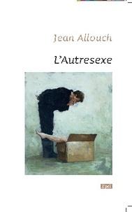 Jean Allouche - L'Autresexe - Du non rapport sexuel selon Jacques Lacan.