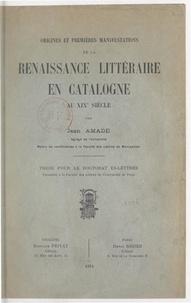 Jean Amade - Origines et premières manifestations de la renaissance littéraire en Catalogne au XIXe siècle - Thèse pour le Doctorat ès-lettres présentée à la Faculté des lettres de l'Université de Paris.