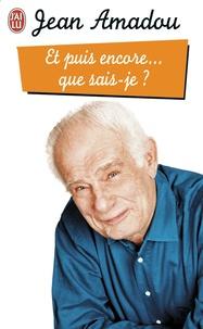 Jean Amadou - Et puis encore... que sais-je ?.