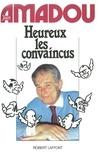 Jean Amadou - Roman  : Heureux les convaincus.