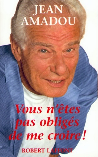 Jean Amadou - Vous n'êtes pas obligés de me croire !.