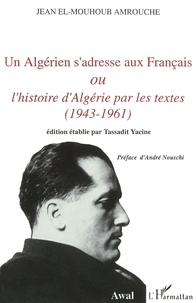 Jean Amrouche - Un Algérien s'adresse aux Français ou L'histoire d'Algérie par les textes (1943-1961).