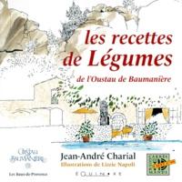 Jean-André Charial - LES RECETTES DE LEGUMES DE L'OUSTAU DE BAUMANIERE.