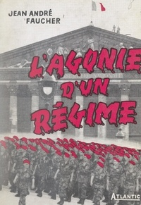 Jean-André Faucher - L'agonie d'un régime (1952-1958).