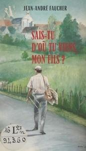 Jean-André Faucher et André Dapy - Sais-tu d'où tu viens, mon fils ?.