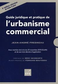 Jean-André Fresneau - Guide juridique et pratique de l'urbanisme commercial.