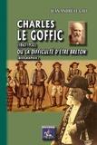 Jean-André Le Gall - Charles Le Goffic (1863-1932) - Ou la difficulté d'être Breton (biographie).