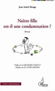 Jean-André Manga - Naître fille est-il une condamnation ?.