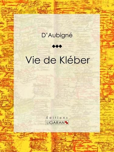 Jean-André Merle d'Aubigné et  Ligaran - Vie de Kléber.