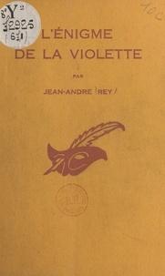 Jean-André Rey et Albert Pigasse - L'énigme de la violette.