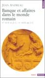 Jean Andreau - La banque et les affaires dans le monde romain. - IVème siècle avant J.-C. - IIIème siècle après J.-C..