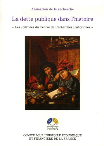 """Jean Andreau et Gérard Béaurd - La dette publique dans l'histoire - """"Les Journées du Centre de Recherches Historiques"""" des 26, 27 et 28 novembre 2001."""