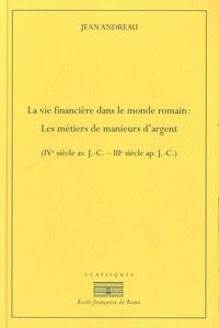 Jean Andreau - La vie financière dans le monde romain : les métiers de manieurs d'argent (IVe siècle avant J-C - IIIe siècle après J-C).