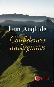 Jean Anglade - Confidences auvergnates.