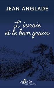 Jean Anglade - L'ivraie et le bon grain.