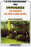 Jean Anglade - La vie quotidienne des immigrés en France de 1919 à nos jours.