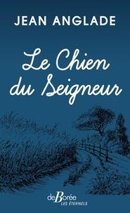 Jean Anglade - Le Chien du Seigneur.
