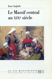 Jean Anglade - Le Massif central au XIXe siècle.