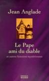 Jean Anglade - Le pape ami du Diable et autres histoires mystérieuses.