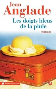 Jean Anglade - Les doigts bleus de la pluie.