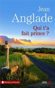 Jean Anglade - Qui t'a fait prince ?.