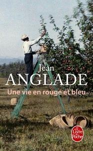Une vie en rouge et bleu - Jean Anglade |