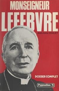 Jean-Anne Chalet - Monseigneur Lefebvre - Dossier complet.