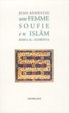 Jean Annestay - Une femme soufie en Islam, - Rabi'a Al-'Adawiyya.